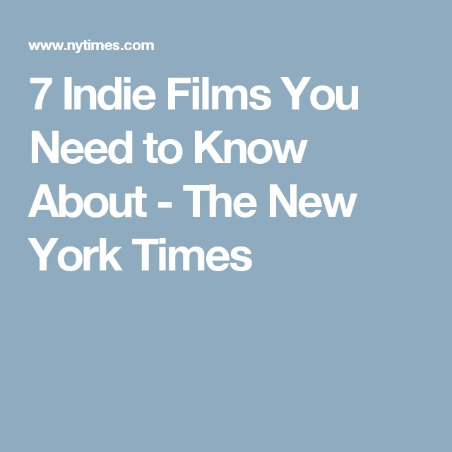 7 Indie Films You Need to Know About - The New York Times