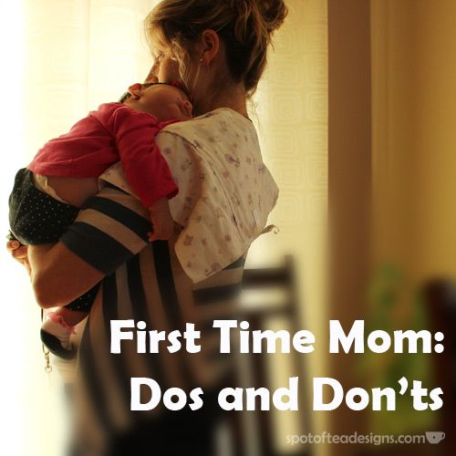 First Time Mom Advice: Do's and Dont's - such a great article!