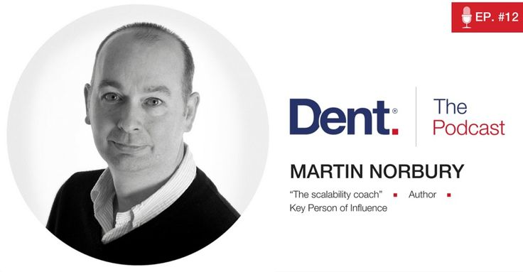 Dent | The Podcast with Glen Carlson  Ep 12. Scaling a Business and Working a Four-Day Week with Martin Norbury