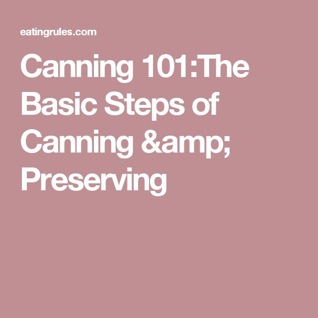 Canning 101:The Basic Steps of Canning & Preserving