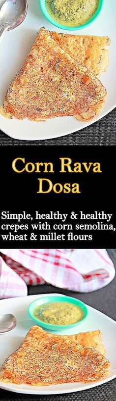 Corn Rava Dosa, simple, healthy and delicious crepes with corn semolina, wheat and millet fours..