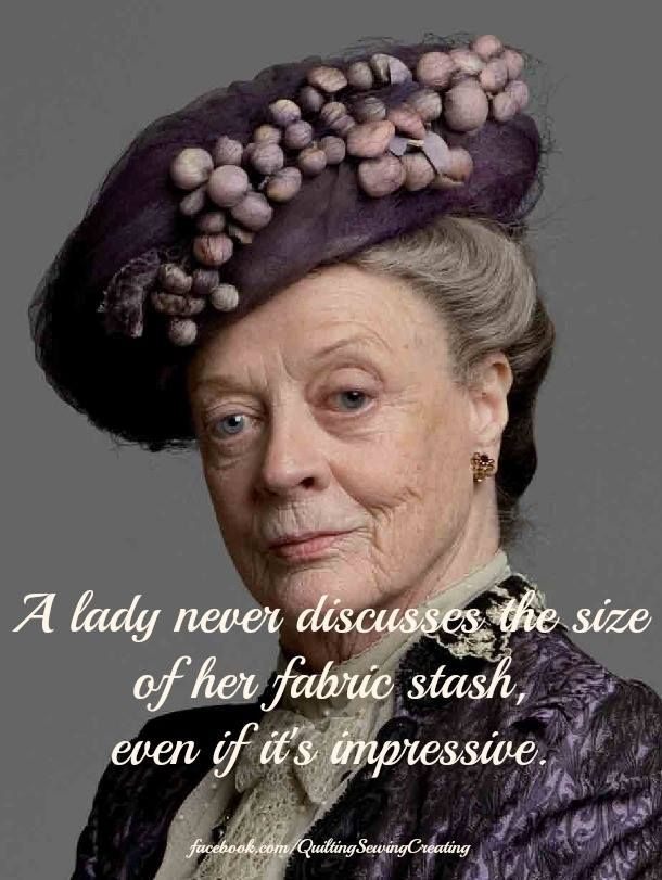 ...I've never seen Downton Abbey...but she is right.  Professor McGonagall is never wrong.