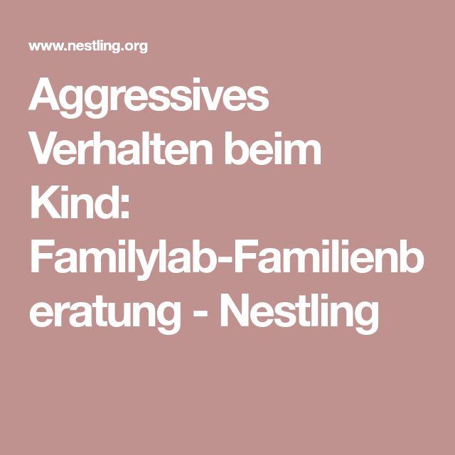 Aggressives Verhalten beim Kind: Familylab-Familienberatung - Nestling