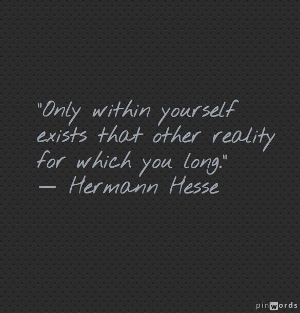 """Only within yourself ..."" -Herman Hesse"