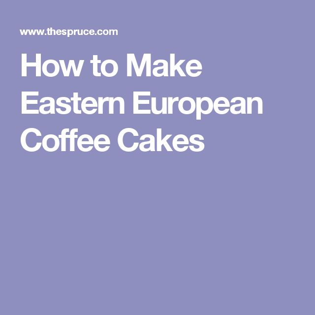 How to Make Eastern European Coffee Cakes