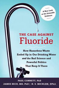 The Case Against Fluoride