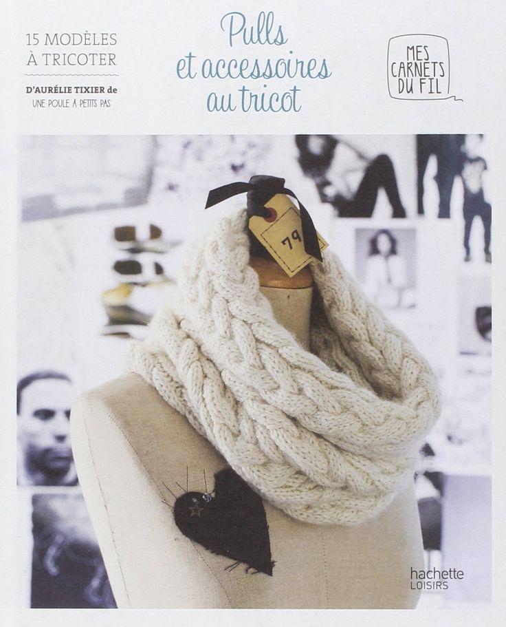 Amazon.fr - Pulls et accessoires au tricot: 15 modèles à tricoter - Aurélie Tixier - Livres