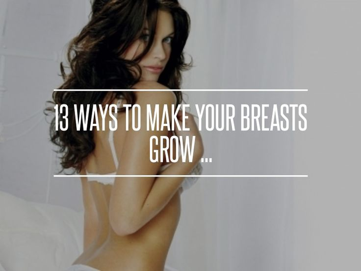 how to make your breast grow faster and bigger