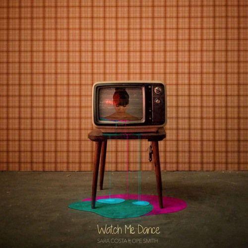 Sara Costa - Watch Me Dance (ft. Ope Smith)