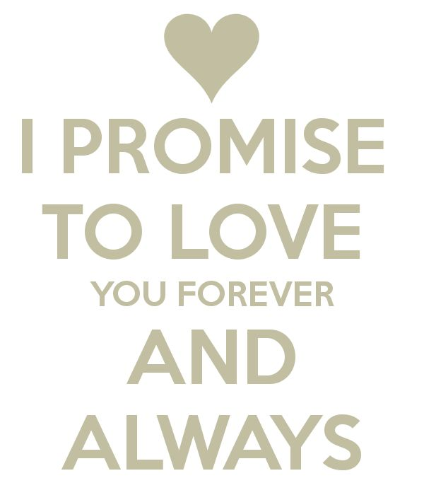 Promising Love Quotes: I PROMISE TO LOVE YOU FOREVER AND ALWAYS