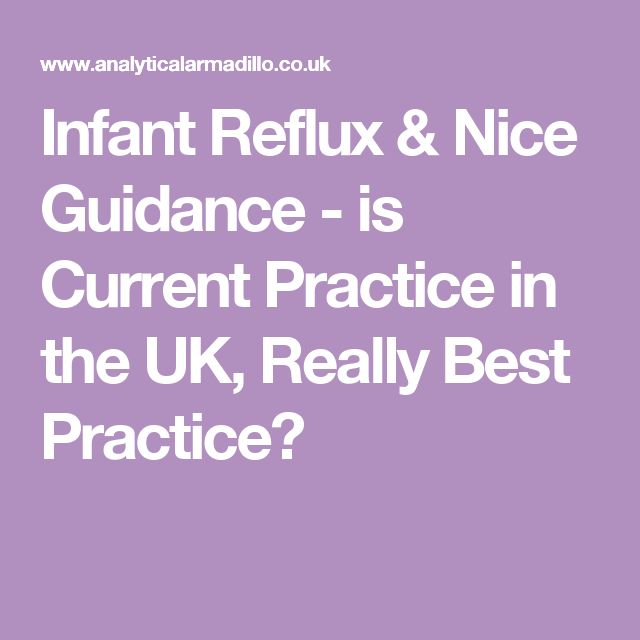 Infant Reflux & Nice Guidance - is Current Practice in the UK, Really Best Practice?
