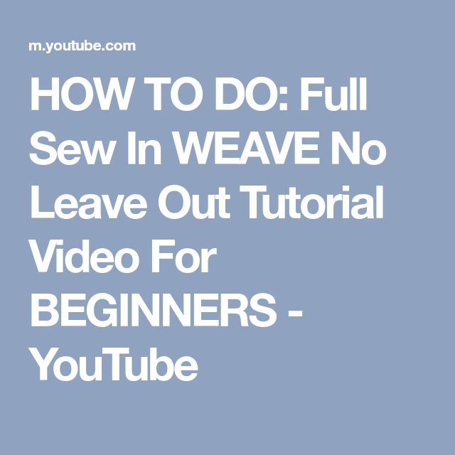 HOW TO DO: Full Sew In WEAVE No Leave Out Tutorial Video For BEGINNERS - YouTube