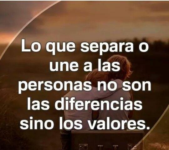 ...valores: ser honesto, sincero, saber respetar y escuchar.