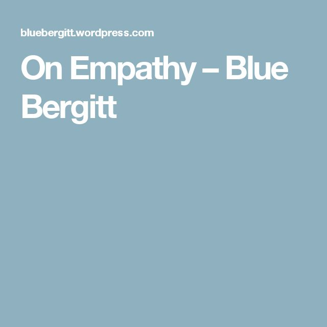 On Empathy – Blue Bergitt