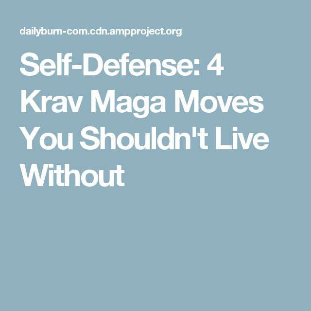 Self-Defense: 4 Krav Maga Moves You Shouldn't Live Without