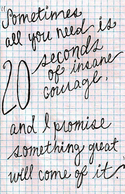 All you need it 20 seconds of insane courage... #courage #emmamildon: 20Seconds, Inspiration, Quotes, Favorite Quote, Movie, Thought