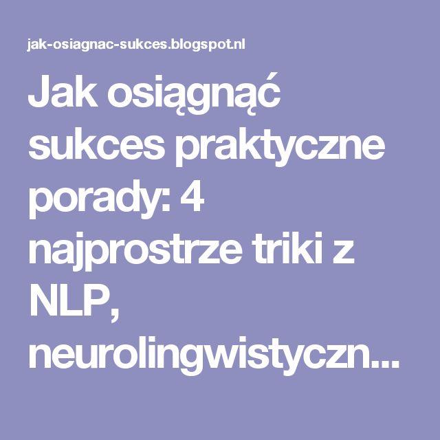 Jak osiągnąć sukces praktyczne porady: 4 najprostrze triki z NLP, neurolingwistyczne programowanie jest proste
