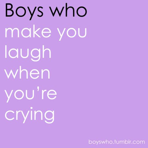 Boys Who: make you laugh when you're crying! -- he's the best at it!