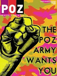 This summer, thanks to a rare confluence of events, the HIV/AIDS community will have an extraordinary opportunity to help save the lives of tens of millions of people living with the virus. In preparation, we want you to join the POZ Army. We are preparing for the final battle in the war on AIDS—the surge for the cure.