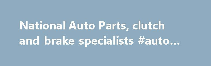 National Auto Parts, clutch and brake specialists #auto #tires http://england.remmont.com/national-auto-parts-clutch-and-brake-specialists-auto-tires/  #national auto # welcome Welcome to National Auto Parts – the clutch and brake specialists. With over 30 years experience in the automotive aftermarket, we re your number one choice for quality, reliability and excellent customer service. Our product range consists of clutch and brake components, focusing on parts for cars and light…