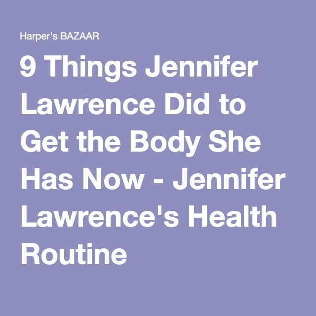 9 Things Jennifer Lawrence Did to Get the Body She Has Now - Jennifer Lawrence's Health Routine