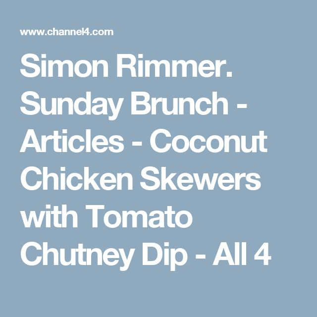 Simon Rimmer. Sunday Brunch - Articles - Coconut Chicken Skewers with Tomato Chutney Dip - All 4