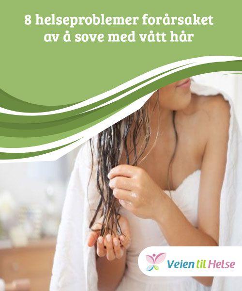 8 helseproblemer forårsaket av å sove med vått hår  Å ta en dusj før du går til sengs er flott for å hjelpe deg med å slappe av og gjøre deg klar til å sove. Å sove med vått hår, derimot, kan skade helsen din. Lær hvordan i denne artikkelen!