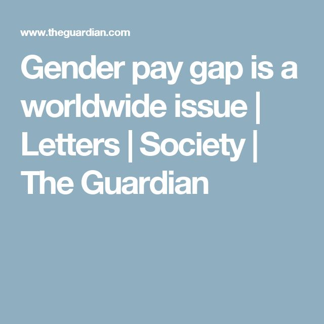 Gender pay gap is a worldwide issue | Letters | Society | The Guardian