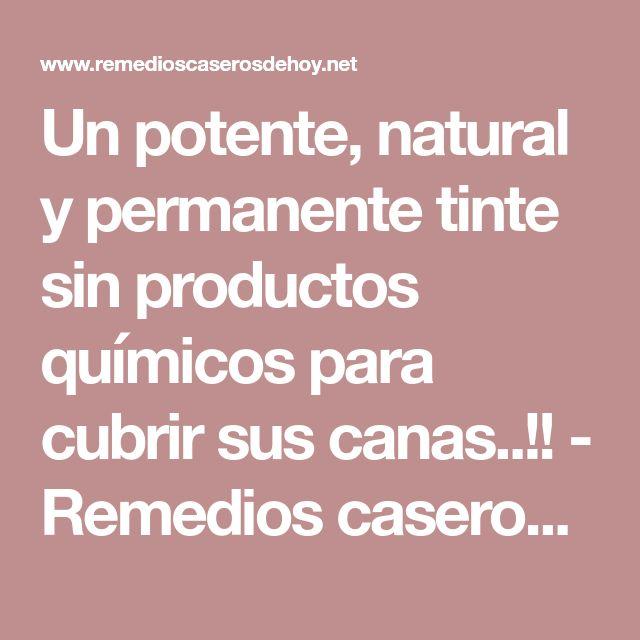 Un potente, natural y permanente tinte sin productos químicos para cubrir sus canas..!! - Remedios caseros de hoy