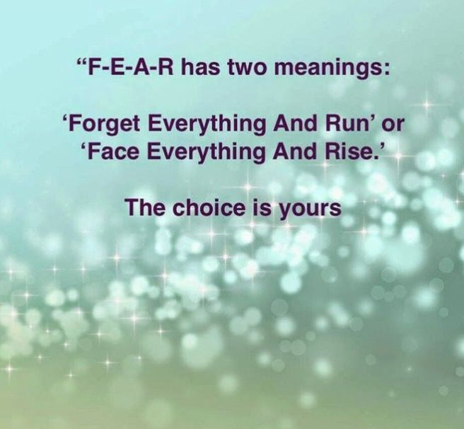 Read attached article to learn more. ~ Love this quote! F-E-A-R has two meanings.