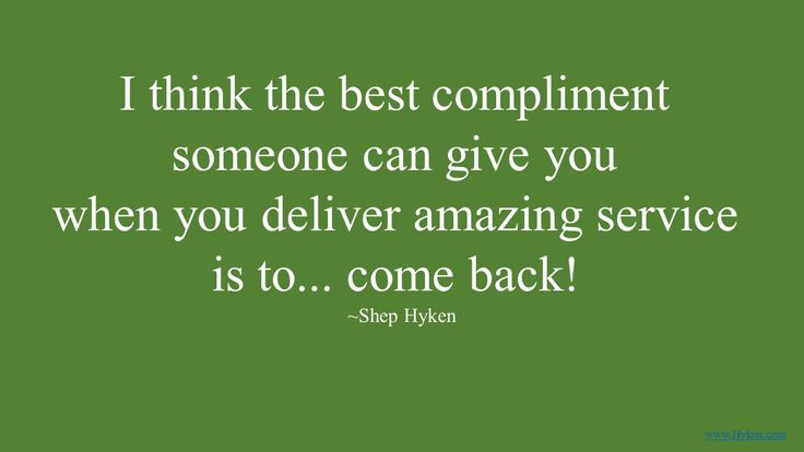 I think the best compliment someone can give you when you deliver amazing service is to... come back!
