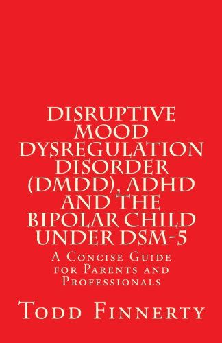 Disruptive Mood Dysregulation Disorder (DMDD), ADHD and the Bipolar Child Under DSM-5: A Concise Guide for Parents and Professionals by Todd Finnerty,http://www.amazon.com/dp/0981995527/ref=cm_sw_r_pi_dp_vKwusb0J6RVVS2VD