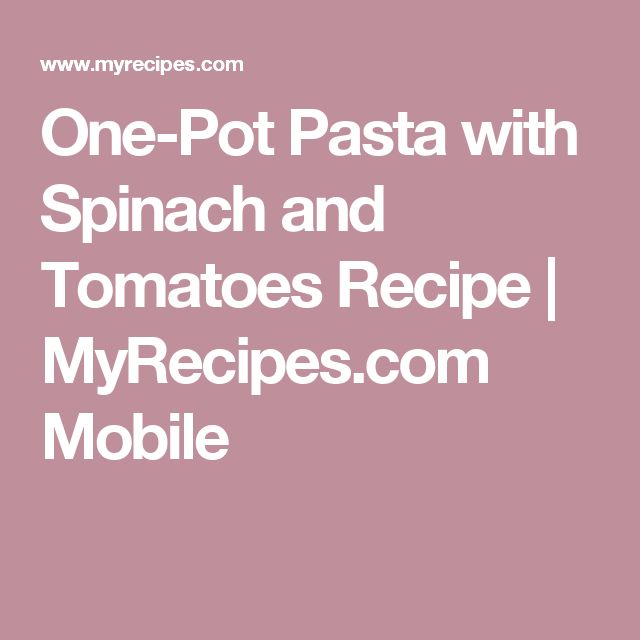One-Pot Pasta with Spinach and Tomatoes Recipe | MyRecipes.com Mobile