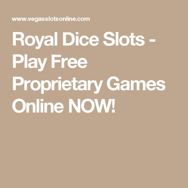 Royal Dice Slots - Play Free Proprietary Games Online NOW!
