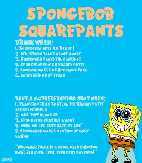 Spongebob Squarepants drinking game.