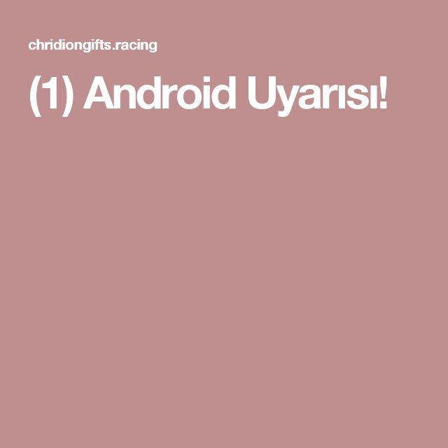 (1) Android Uyarısı!