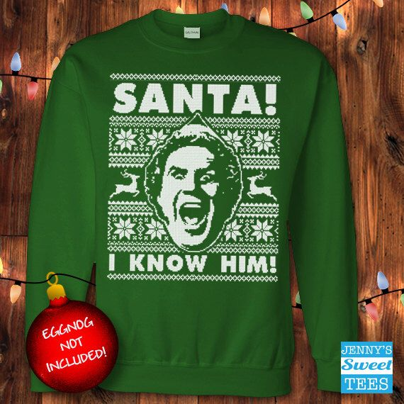 Ugly Christmas Sweater - SANTA! I KNOW HIM! - Buddy the Elf Sweatshirt by JennysSweetTees on Etsy https://www.etsy.com/listing/472764834/ugly-christmas-sweater-santa-i-know-him