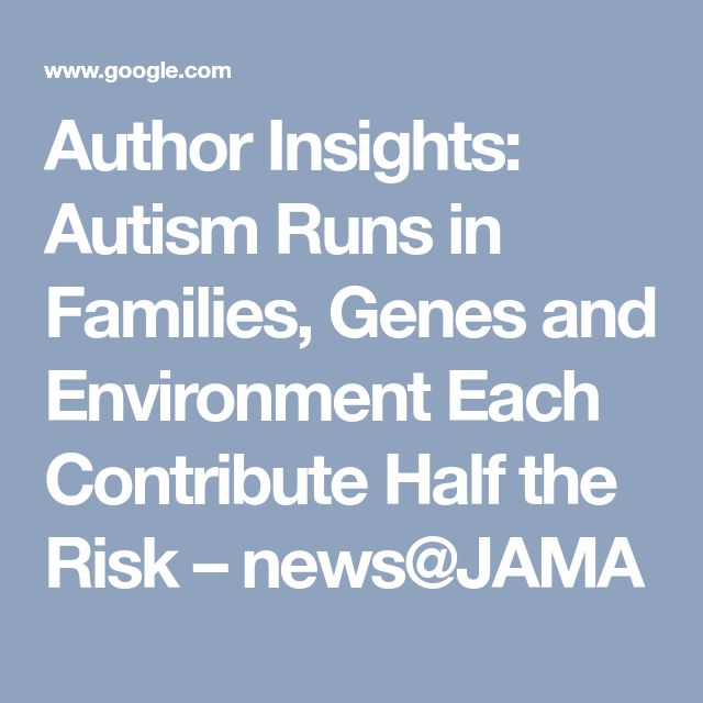 Author Insights: Autism Runs in Families, Genes and Environment Each Contribute Half the Risk – news@JAMA
