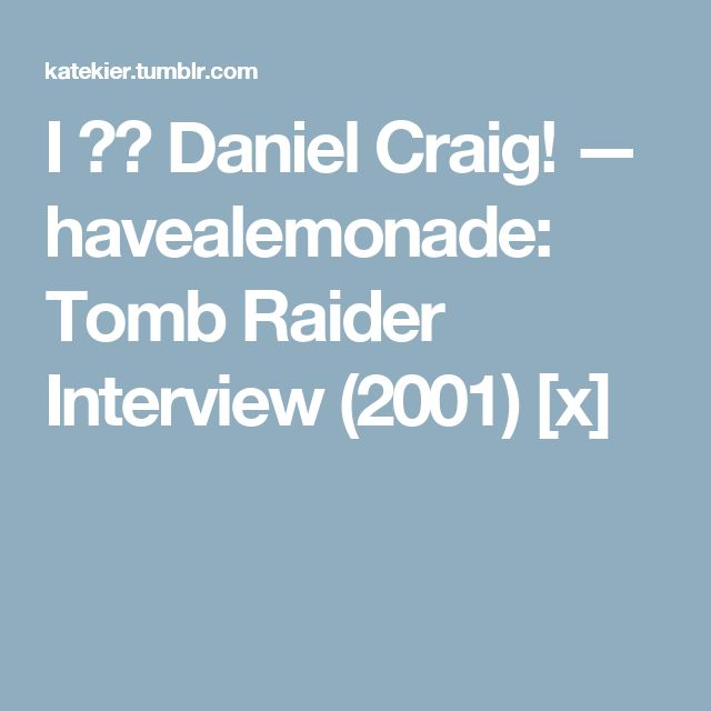 I ❤️ Daniel Craig! — havealemonade:  Tomb Raider Interview (2001) [x]