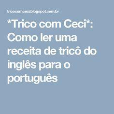 *Trico com Ceci*: Como ler uma receita de tricô do inglês para o português