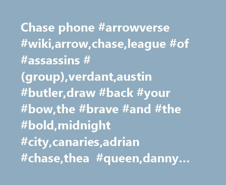 Chase phone #arrowverse #wiki,arrow,chase,league #of #assassins #(group),verdant,austin #butler,draw #back #your #bow,the #brave #and #the #bold,midnight #city,canaries,adrian #chase,thea #queen,danny #brickwell http://minneapolis.remmont.com/chase-phone-arrowverse-wikiarrowchaseleague-of-assassins-groupverdantaustin-butlerdraw-back-your-bowthe-brave-and-the-boldmidnight-citycanariesadrian-chasethea-queendanny/  # Chase Chase Contents Biography During auditions for a new DJ at Verdant. Chase…
