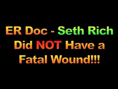 ER Doc Who Operated on Seth Rich Says He Was OK Until … , 1639