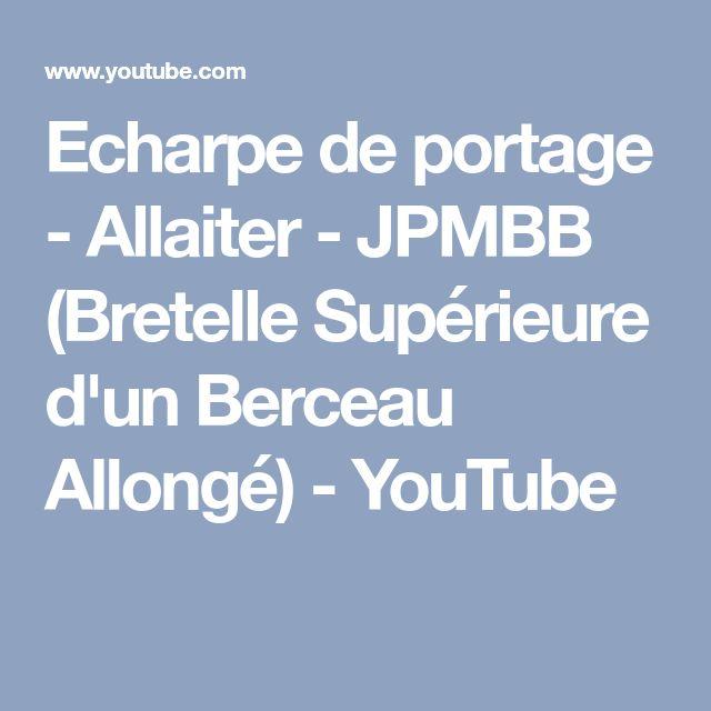 Echarpe de portage - Allaiter - JPMBB (Bretelle Supérieure d'un Berceau Allongé) - YouTube