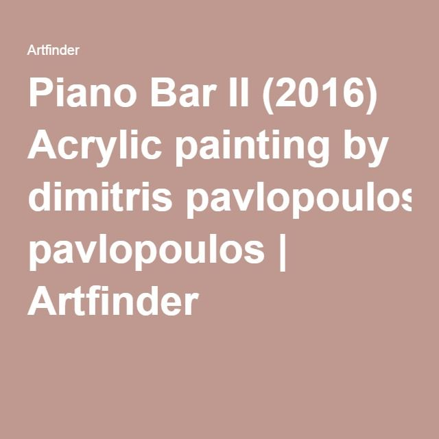 Piano Bar II (2016) Acrylic painting by dimitris pavlopoulos   Artfinder