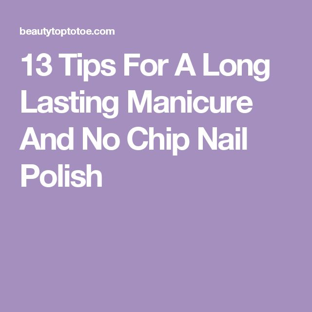 13 Tips For A Long Lasting Manicure And No Chip Nail Polish