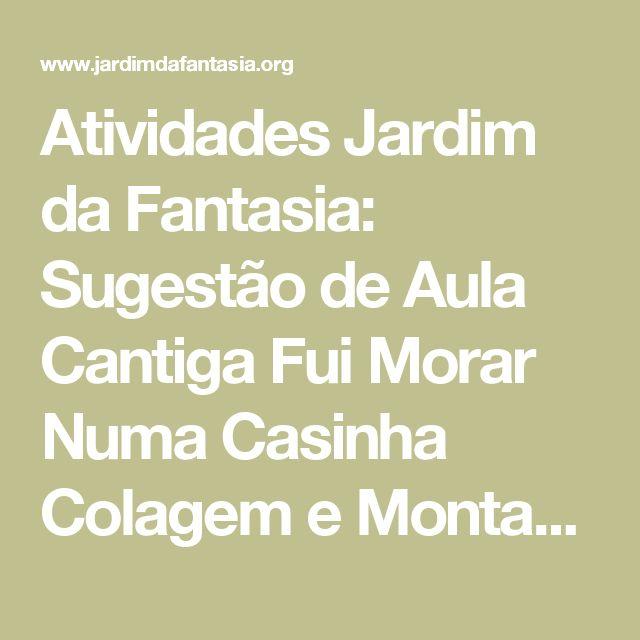 Atividades Jardim da Fantasia: Sugestão de Aula Cantiga Fui Morar Numa Casinha Colagem e Montagem de Quadro Representativo