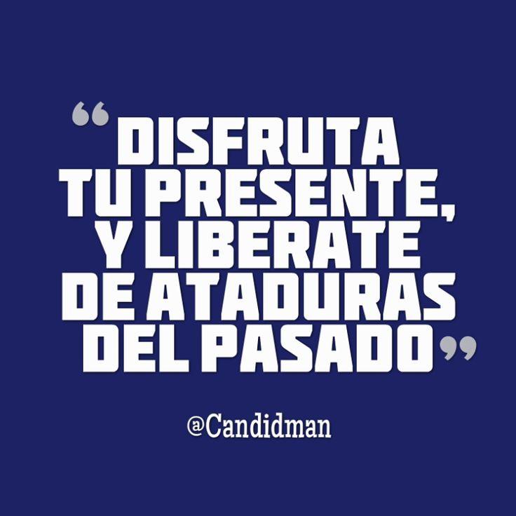 Disfruta tu presente y libérate de ataduras del pasado.  @Candidman     #Frases Candidman Motivación @candidman