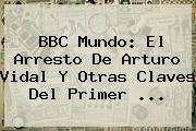 http://tecnoautos.com/wp-content/uploads/imagenes/tendencias/thumbs/bbc-mundo-el-arresto-de-arturo-vidal-y-otras-claves-del-primer.jpg Arturo Vidal. BBC Mundo: El arresto de Arturo Vidal y otras claves del primer ..., Enlaces, Imágenes, Videos y Tweets - http://tecnoautos.com/actualidad/arturo-vidal-bbc-mundo-el-arresto-de-arturo-vidal-y-otras-claves-del-primer/