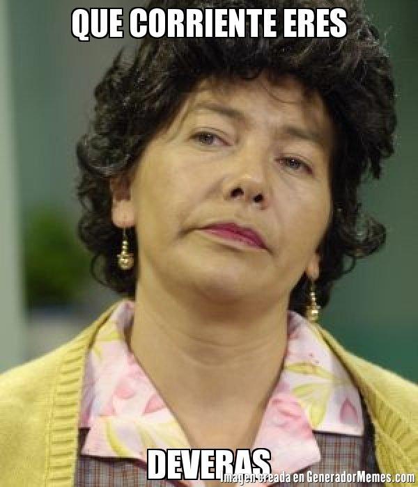 QUE CORRIENTE ERES DEVERAS - Meme Doña Lucha
