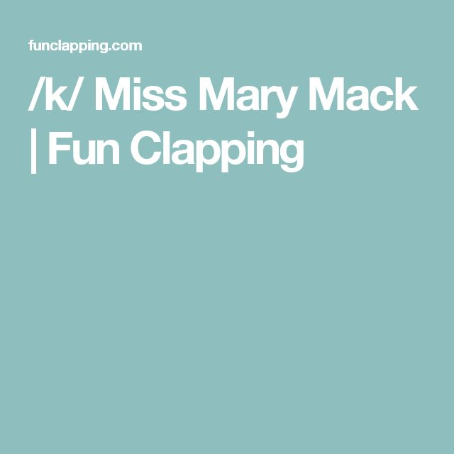 /k/ Miss Mary Mack | Fun Clapping